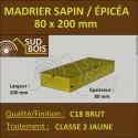 * ↕ ◙ Madrier 80x200 Sapin / Épicéa Traité Classe 2 Jaune ( à la palette)