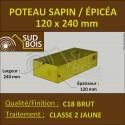 * Poteau 120x240 Sapin / Épicéa Traité Classe 2 Jaune (à la palette)