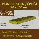 * ↕ ◙ Planche 40x150 Sapin/Épicéa Classe 2 Jaune (à la palette)