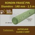 * Rondin Bois Fraisé Pin Autoclave Classe 4 Diamètre 140mm 1.5m