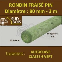 * Rondin Bois Fraisé Pin Autoclave Classe 4 Diamètre 80mm 3m