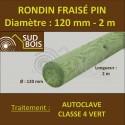 * Rondin Bois Fraisé Pin Autoclave Classe 4 Diamètre 120mm 2m