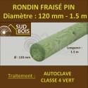 * Rondin Bois Fraisé Pin Autoclave Classe 4 Diamètre 120mm 1.5m