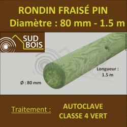 * Rondin Bois Fraisé Pin Autoclave Classe 4 Diamètre 80mm 1.5m
