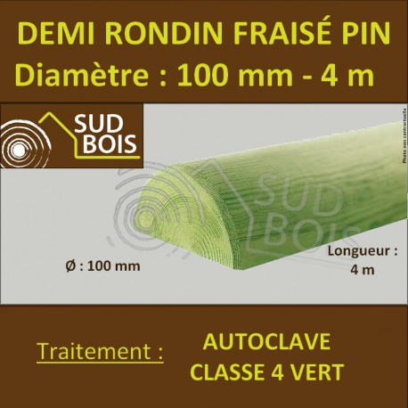 *Demi Rondin Bois Fraisé Pin Autoclave Classe 4 D. 100mm 4m