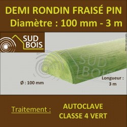 * Demi Rondin Bois Fraisé Pin Autoclave Classe 4 D. 100mm 3m