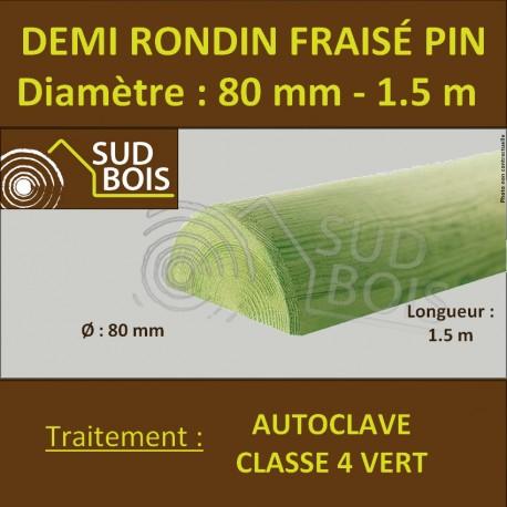 Demi Rondin Bois Fraisé Pin Autoclave Classe 4 D. 80mm 1.5m