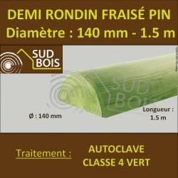 * Demi Rondin Bois Fraisé Pin Autoclave Classe 4 D. 140mm 1.5m