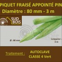 * Piquet Fraisé Appointé Pin Autoclave Classe 4 Diamètre 80mm 3m