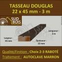 ◙ Tasseau 22x45 Douglas Choix 2-3 Autoclave Marron Raboté 3m
